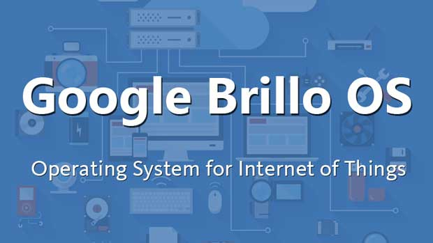 Brillo : Google plancherait sur une version d'Android pour l'Internet des objets